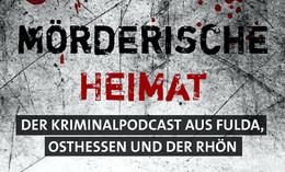 Mörderische Heimat: Der Kriminalpodcast aus Fulda, Osthessen und der Rhön